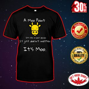 A moo point it's like a cow's opinion it just doesn't matter it's moo shirt