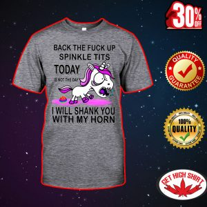 Back the fuck up sprinkle tits today is not the day Unicorn shirt