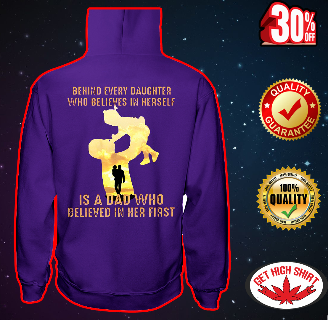 Behind every daughter who believes in herself is a dad who believed in her first hooded sweatshirt