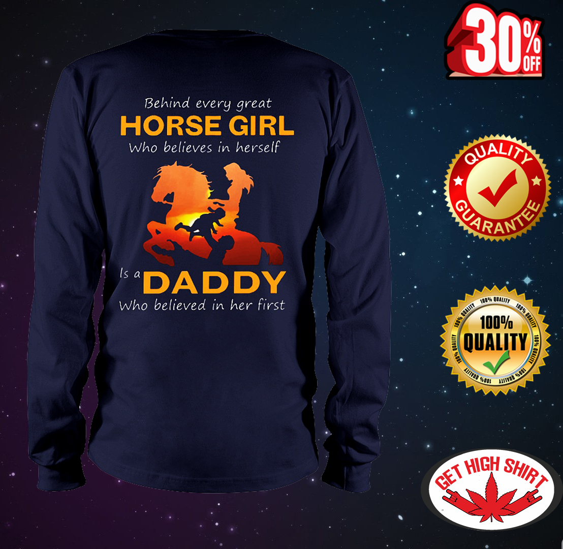Behind every great horse girl who believes in herself is a daddy who believed in her first long sleeve tee