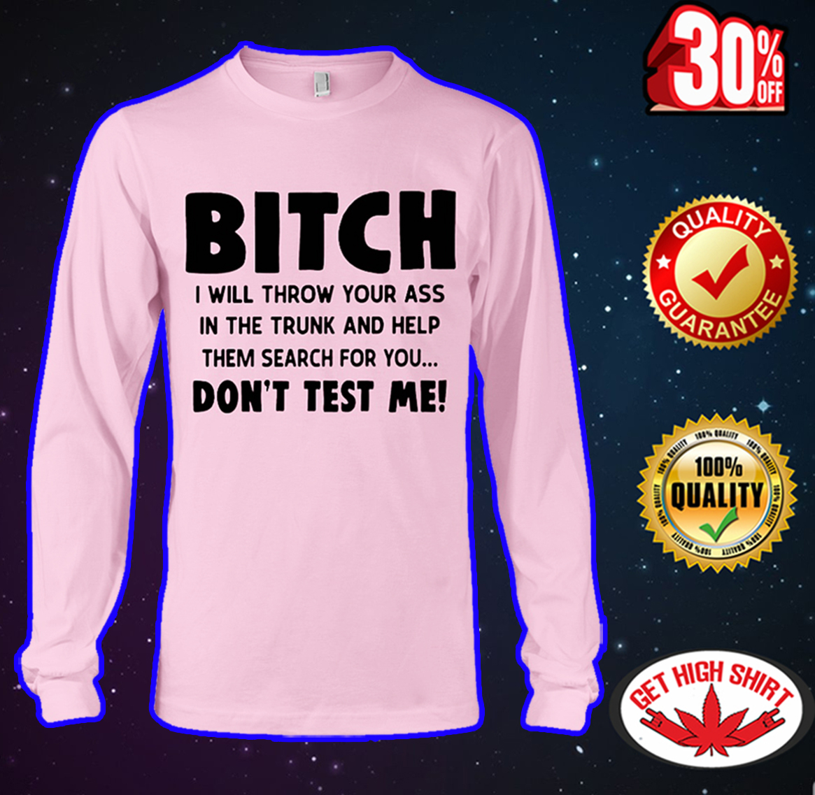 Bitch I will throw your ass in the trunk long sleeve tee