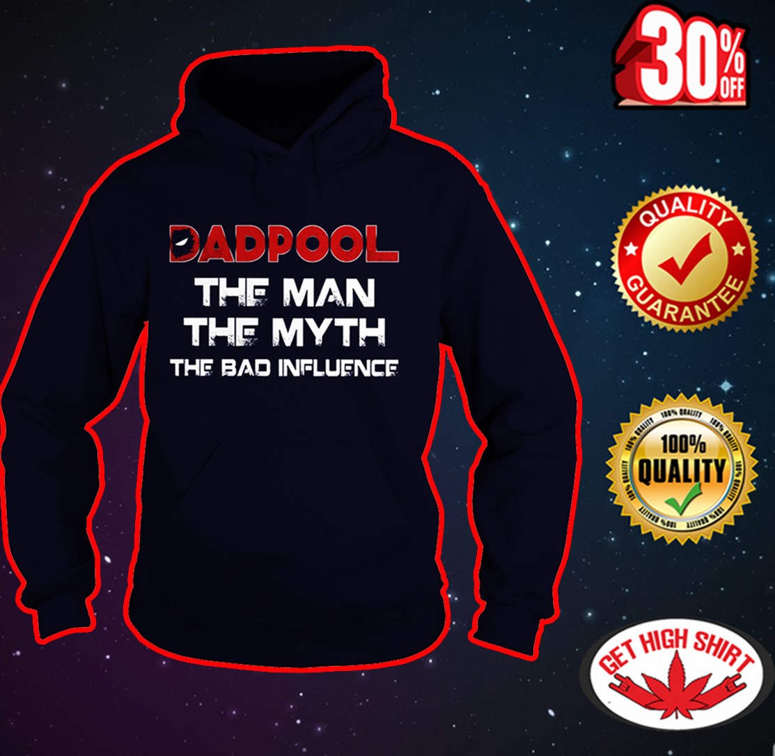 Dadpool the man the myth the bad influence hoodie