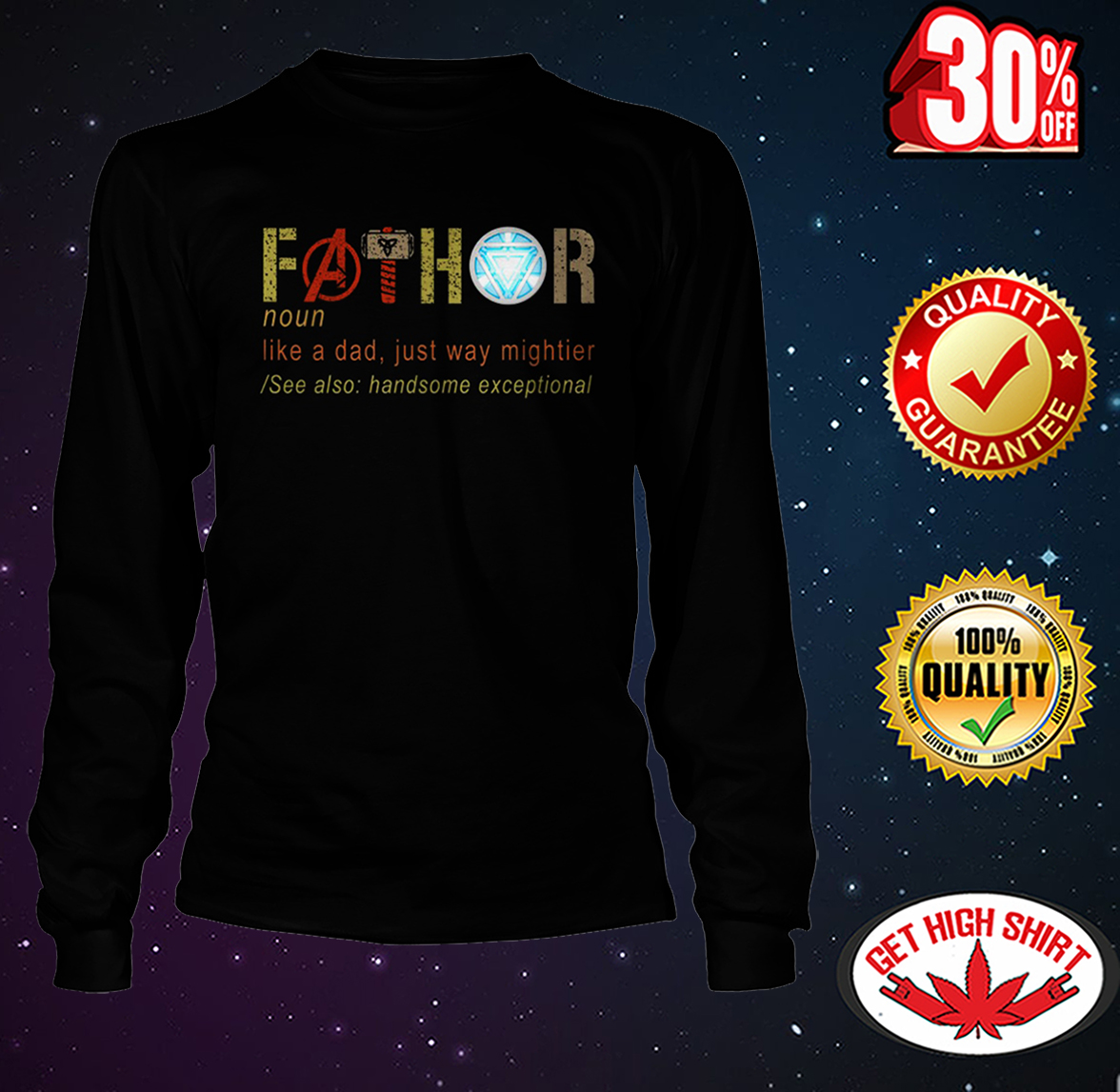 Fathor like a dad just way mightier see aloso handsome exceptional shirt