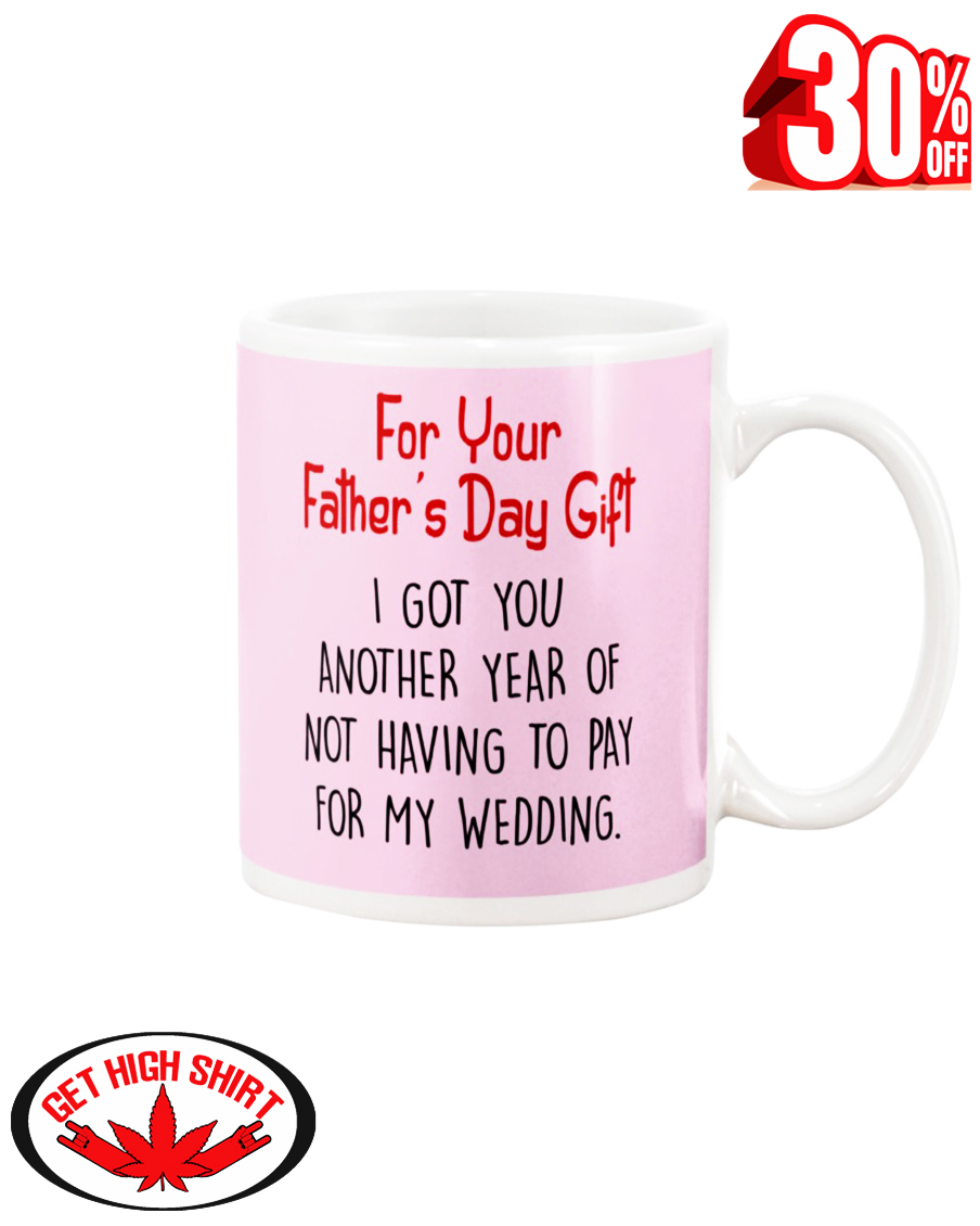 For your father's day gift i got you another year or not having to pay for my wedding mug - pink classic
