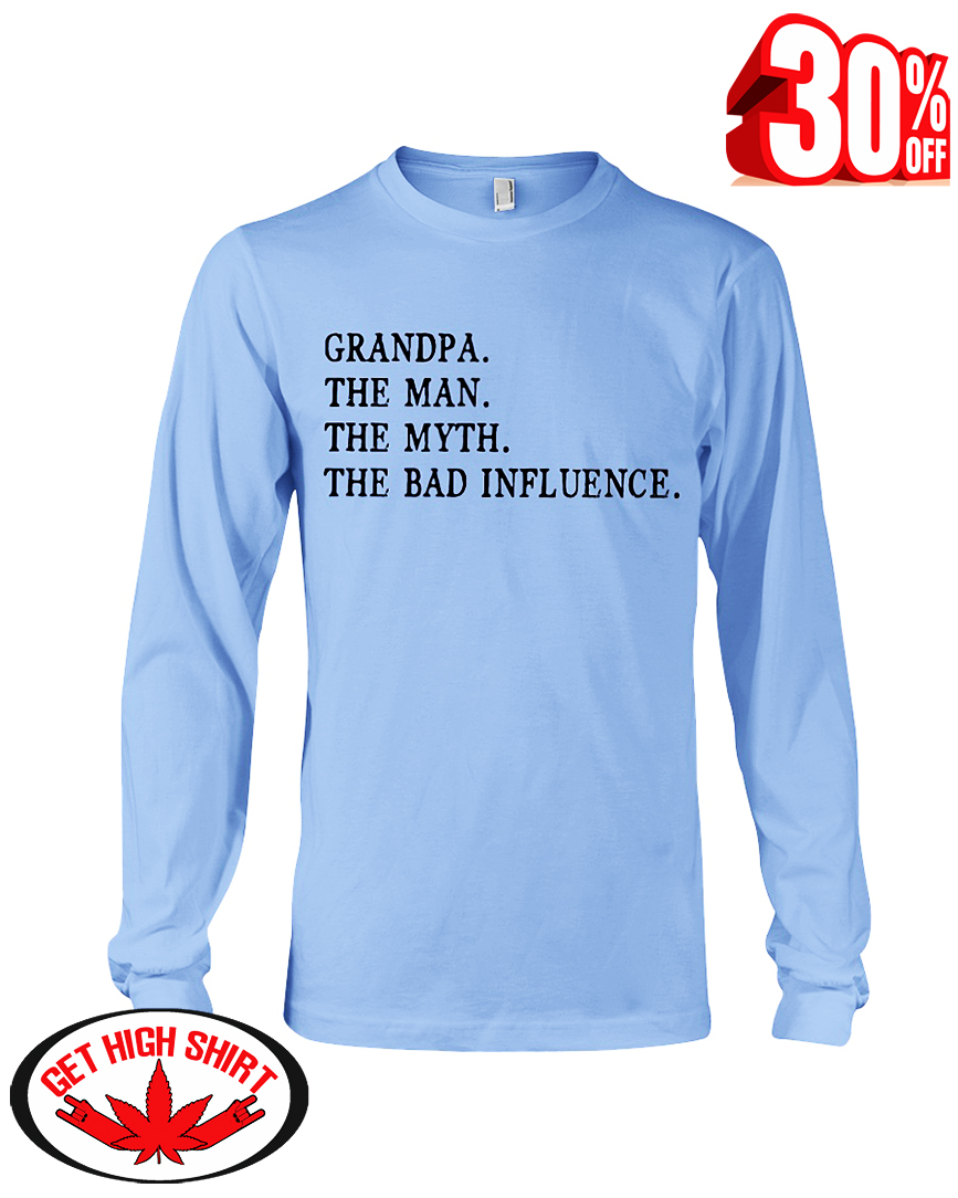 Grandpa the man the myth the bad influence long sleeve tee