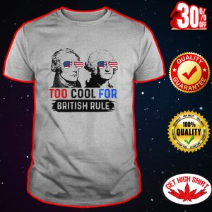 Hamilton and Washington too cool for british rule shirt