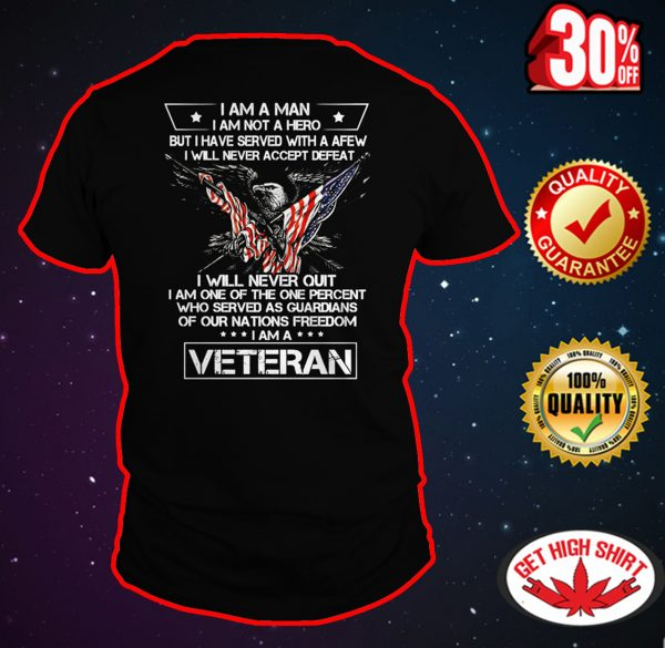 I am a man I am not a hero I am a Veteran shirt