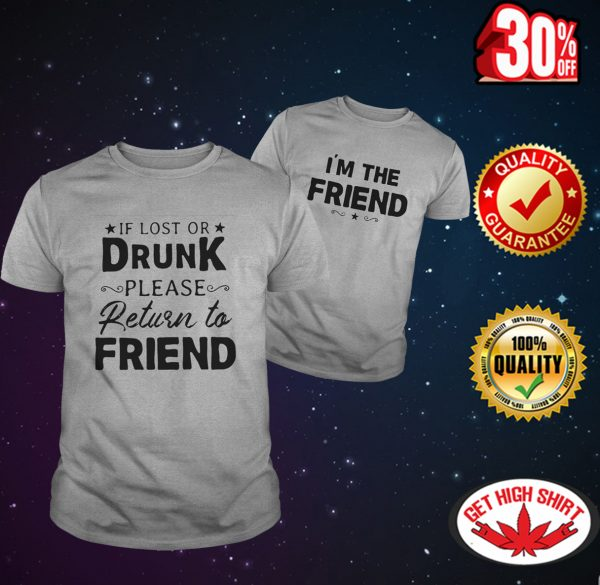 If lost or drunk please return to friend - I'm the friend shirt