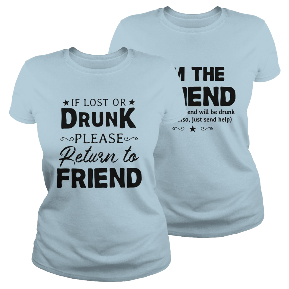 If lost or drunk please return to friend lady shirt - light blue