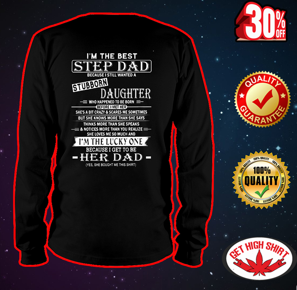 I'm the best step Dad because I still wanted a stubborn daughter long sleeve tee