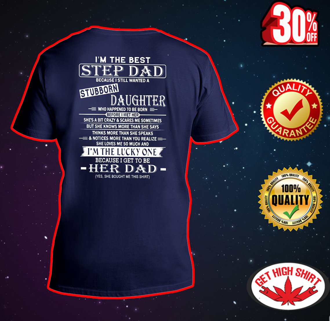 I'm the best step Dad because I still wanted a stubborn daughter v-neck