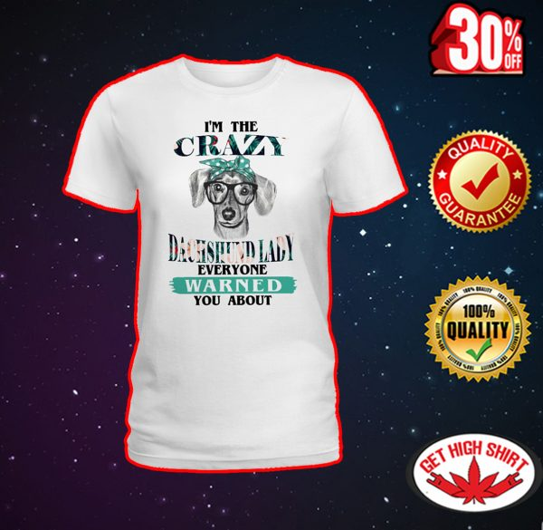 I'm the crazy dachshund lady everyone warned you about shirt
