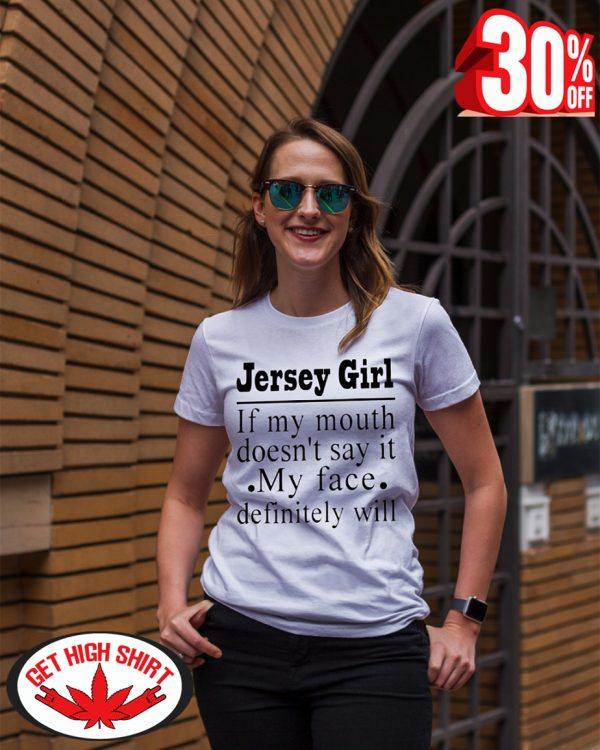 Jersey girl of my mouth doesn't say it my face definitely will shirt