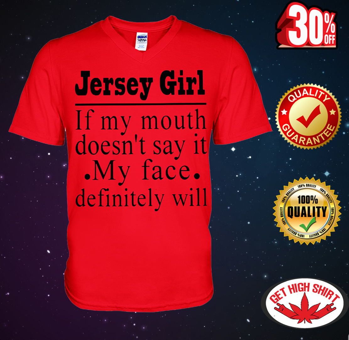 Jersey girl of my mouth doesn't say it my face definitely will v-neck t-shirt