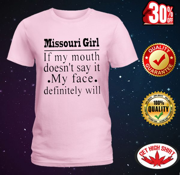 Missouri girl if my mouth doesn't say it my face definitely will shirt