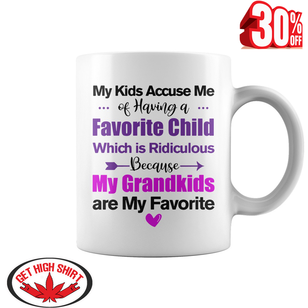 My kids accuse me of having a favorite child my grandkids are my favorite mug - white
