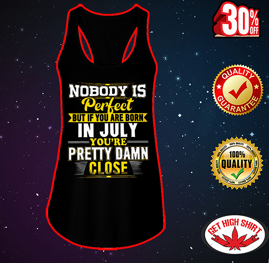 Nobody is perfect but if you are born in July you're pretty damn close flowy tank