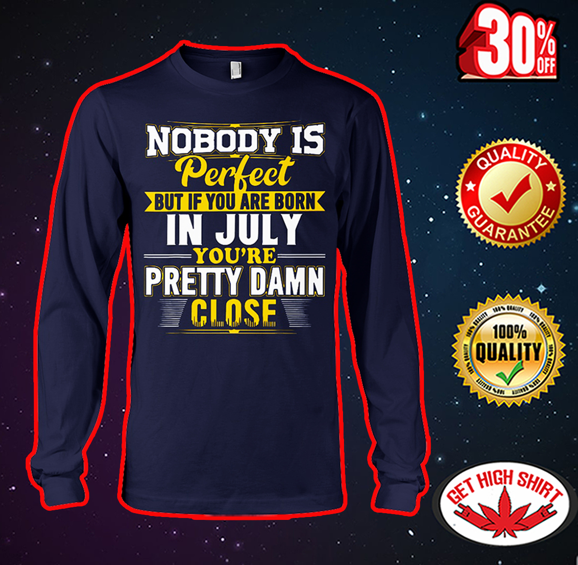 Nobody is perfect but if you are born in July you're pretty damn close long sleeve tee