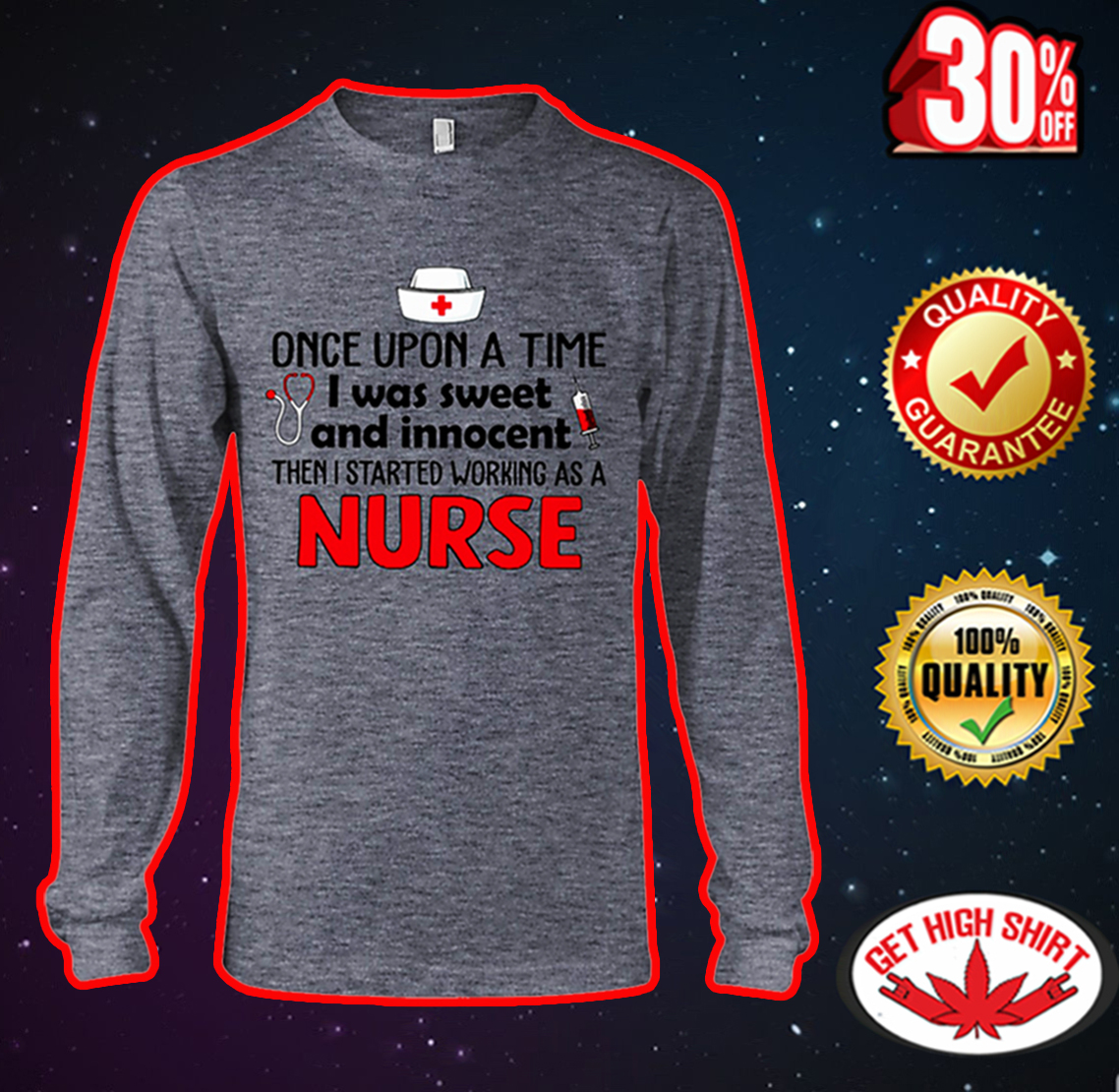 Once upon a time I was sweet and innocent then I started working as a Nurse long sleeve tee