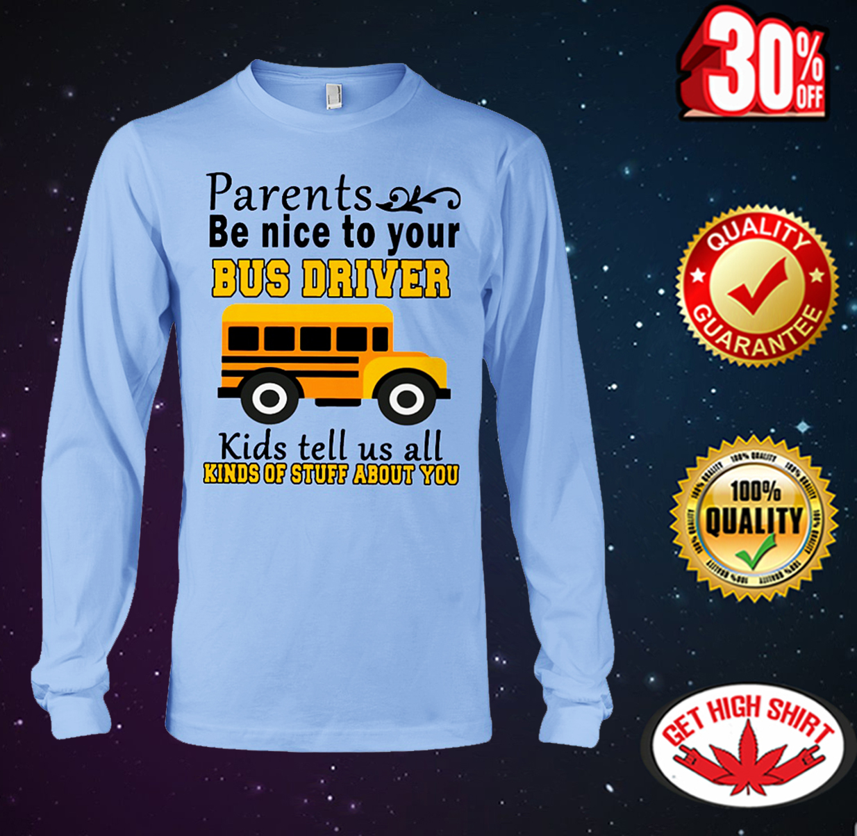 Parents be nice to your bus driver kids tell us all kinds of stuff about you long sleeve tee