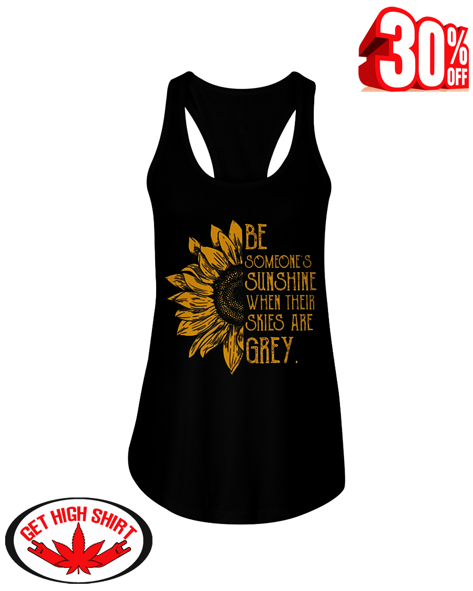 Sunflower be someone's sunshine when their skies are grey flowy tank