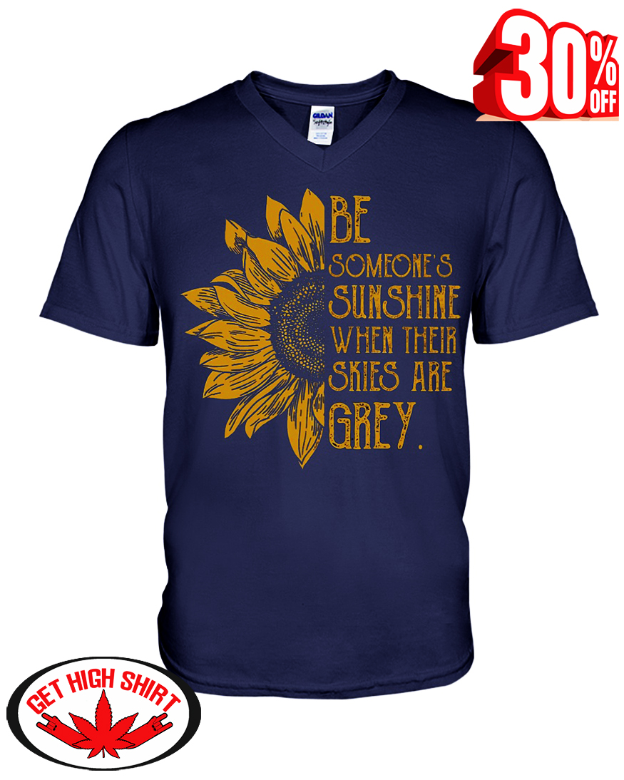 Sunflower be someone's sunshine when their skies are grey v-neck t-shirt