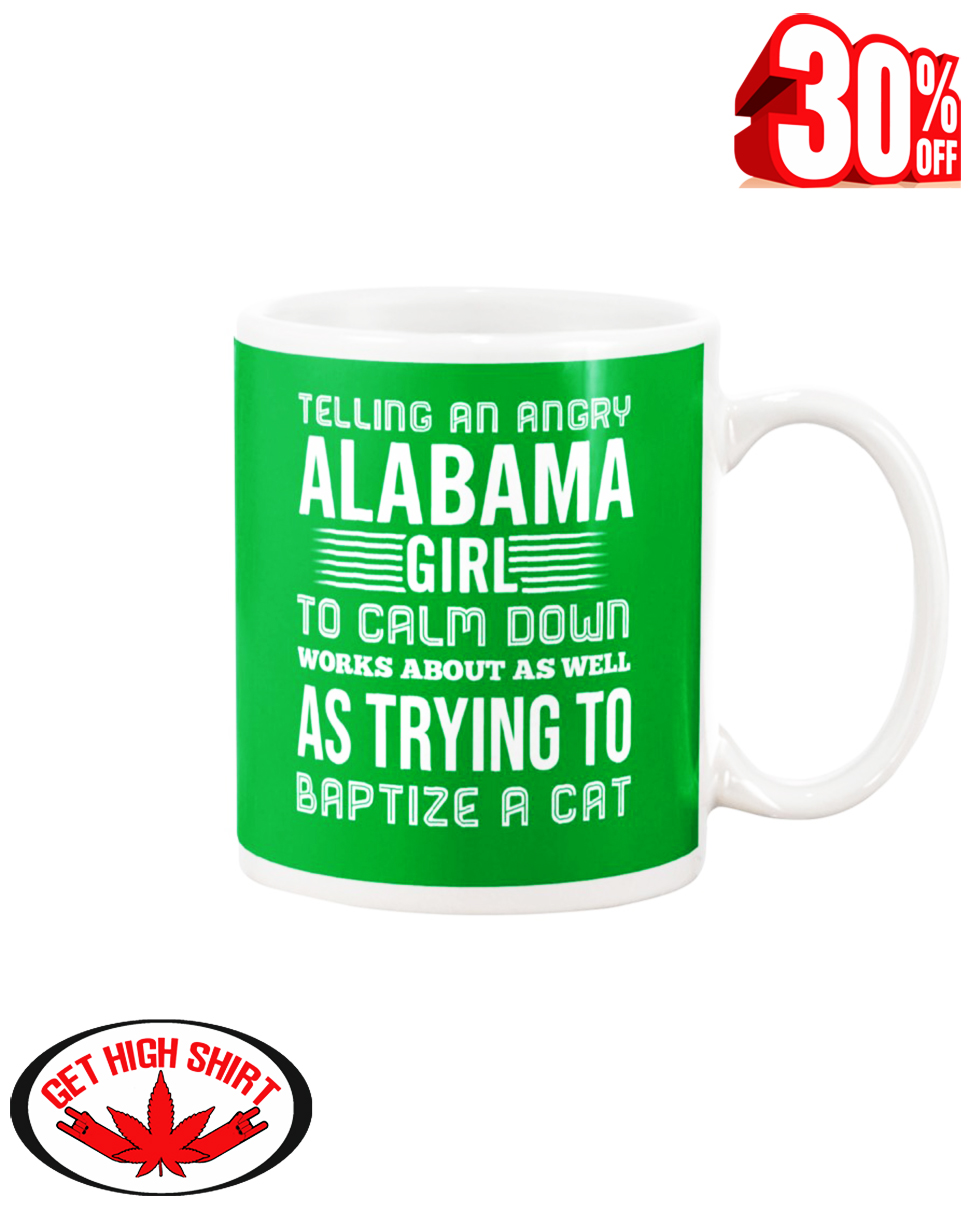 Telling an angry Alabama girl to calm down works about as well as trying to baptize a cat mug - kelly