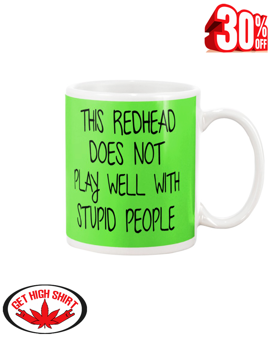 This redhead does not play well with stupid people mug - kiwi
