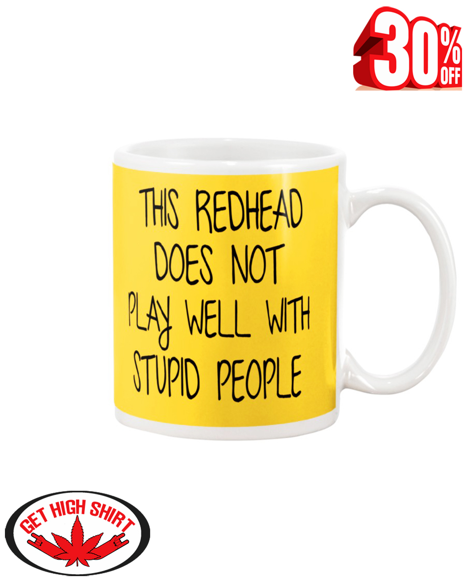 This redhead does not play well with stupid people mug - yellow