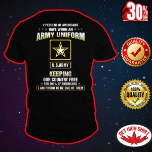 US Army 2 Percent of Americans have worn an Army uniform shirt