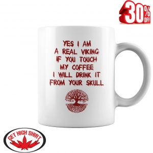 Yes I am a real viking if you touch my coffee I will drink it from your skull mug