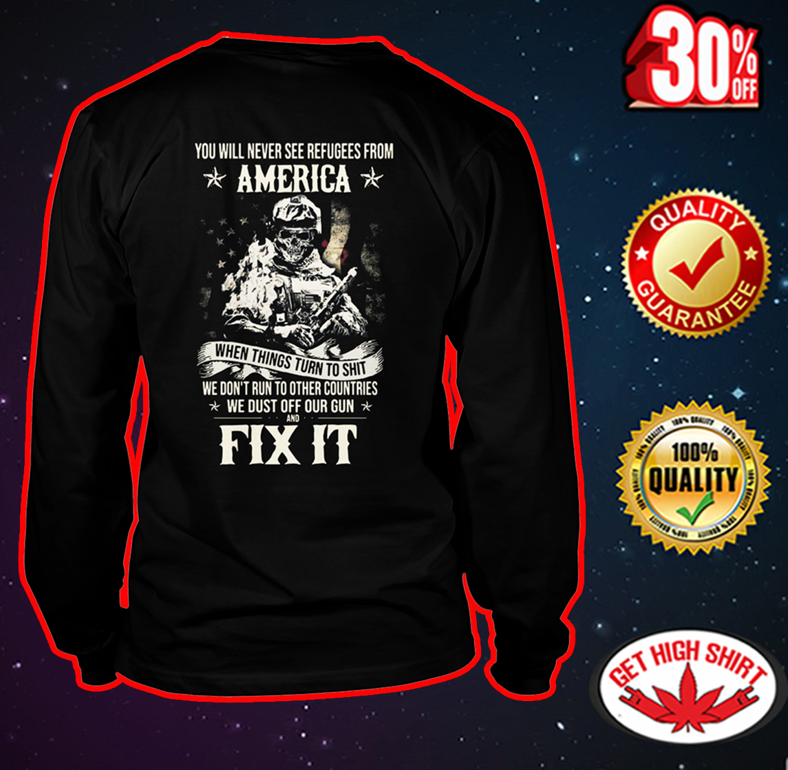 You Will Never See Refugees From America and Fix it long sleeve tee