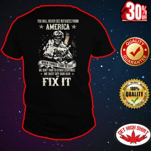 You Will Never See Refugees From America and Fix it shirt