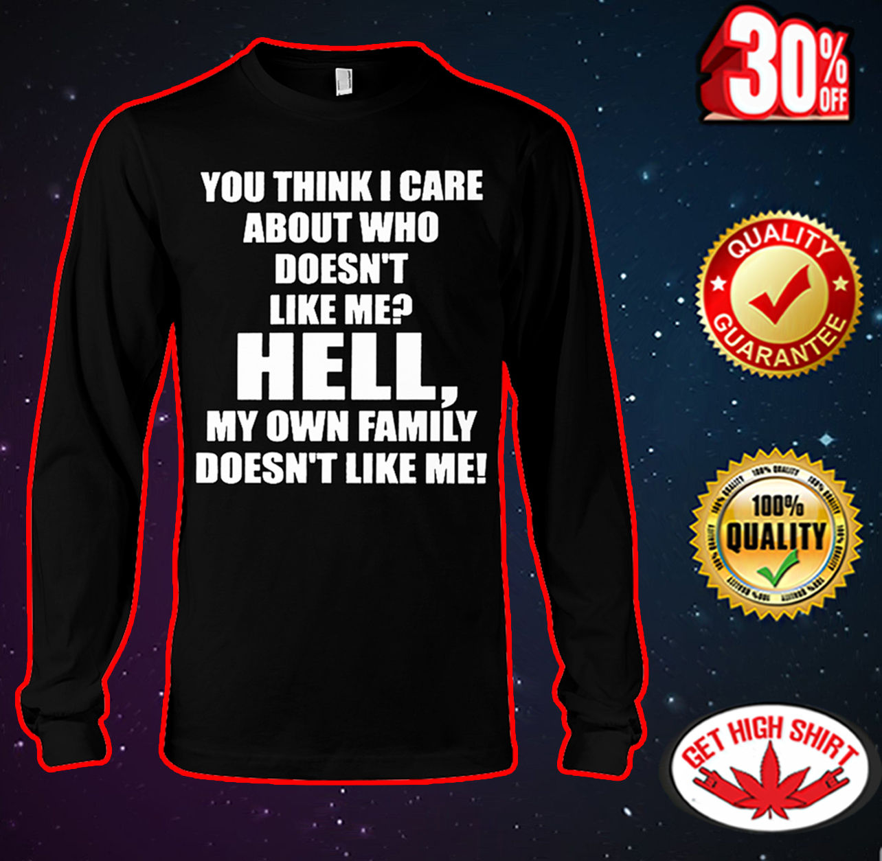 You think I care about who doesn't like me hell my own family doesn't like me long sleeve tee