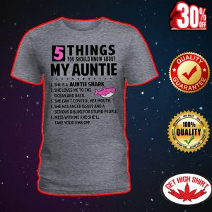 5 things you should know about my auntie she is a auntie shark shirt