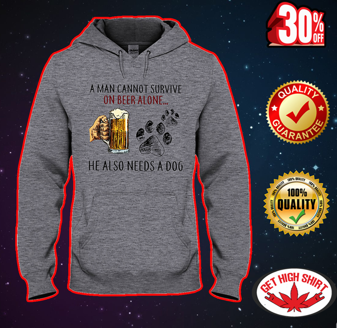 A man cannot survive on beer alone he also needs a dog hooded sweatshirt