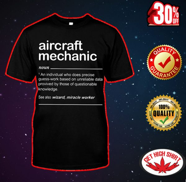 Aircraft mechanic an individual who does precise guess-work based shirt