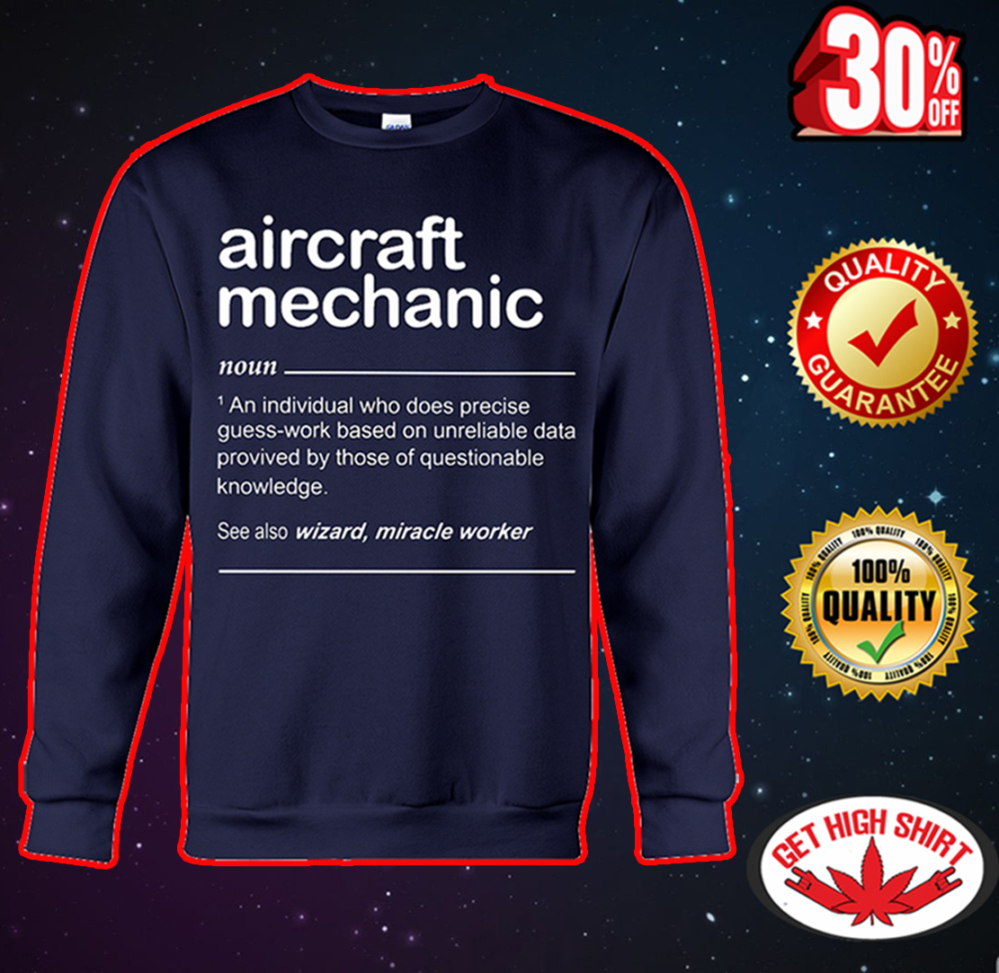 Aircraft mechanic an individual who does precise guess-work based sweatshirt