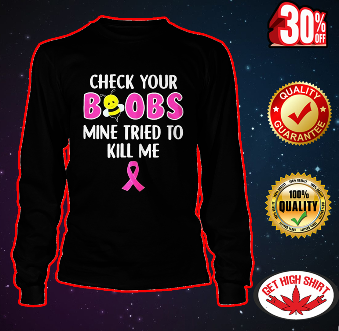 Bee Breast Cancer Check your boobs mine tried to kill me long sleeve tee