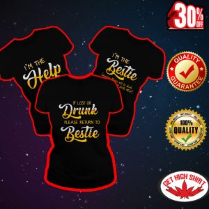 Beer If lost or drunk please return to bestie - I'm the help - I'm the bestie shirt