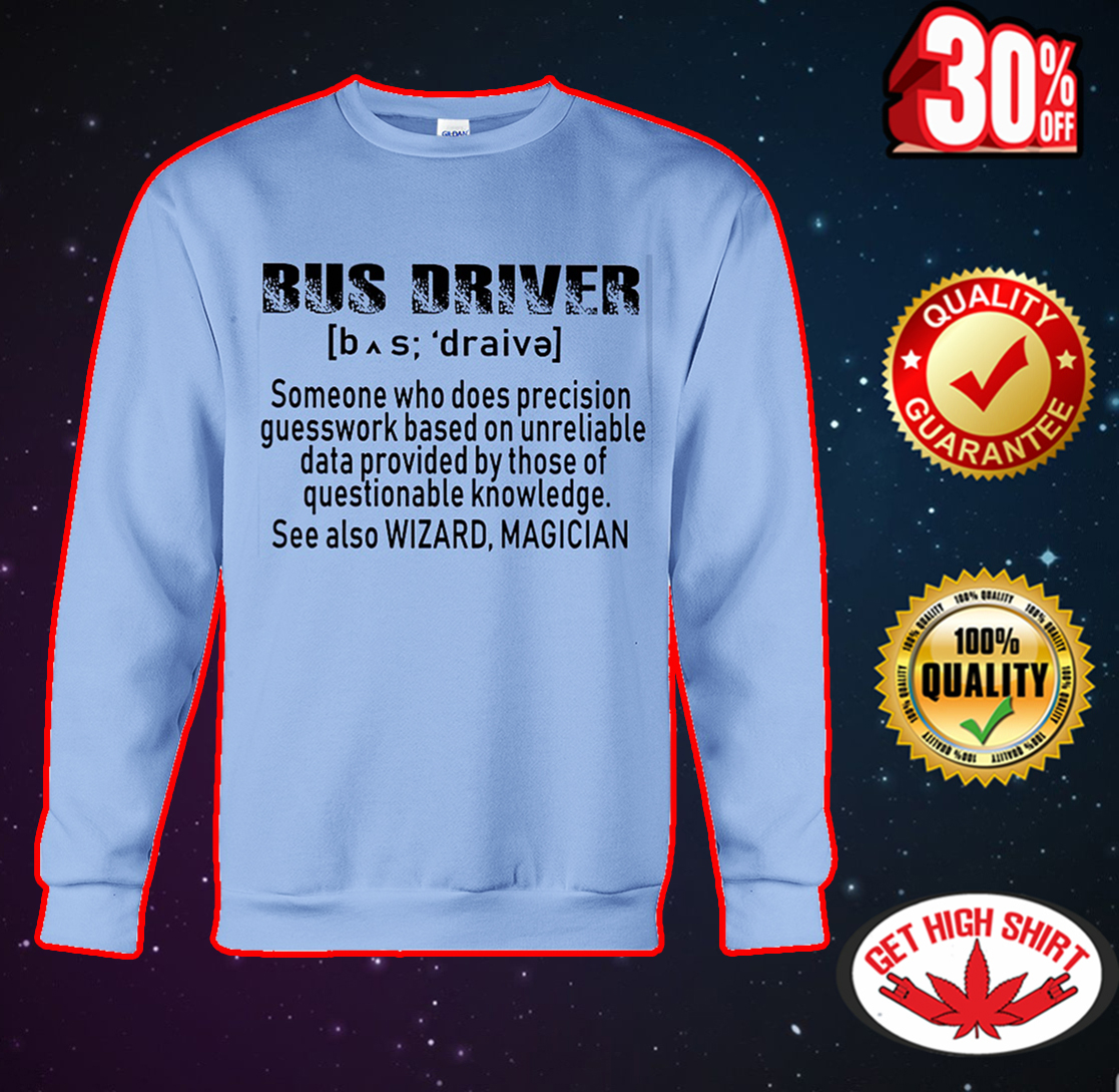Bus driver someone who does precision guesswork based sweatshirt