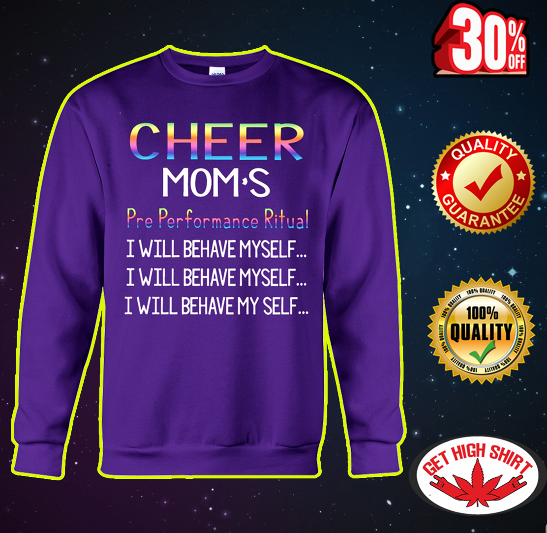 Cheer mom's pre performance ritual I will behave myself sweatshirt
