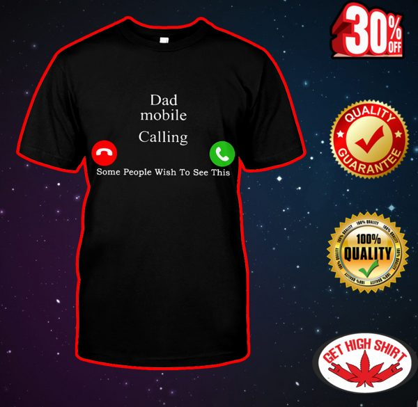 Dad mobile calling some people wish too see this shirt