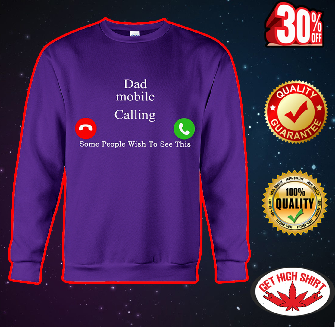 Dad mobile calling some people wish too see this sweatshirt