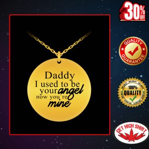 Daddy I used to be your angel now you're mine necklace