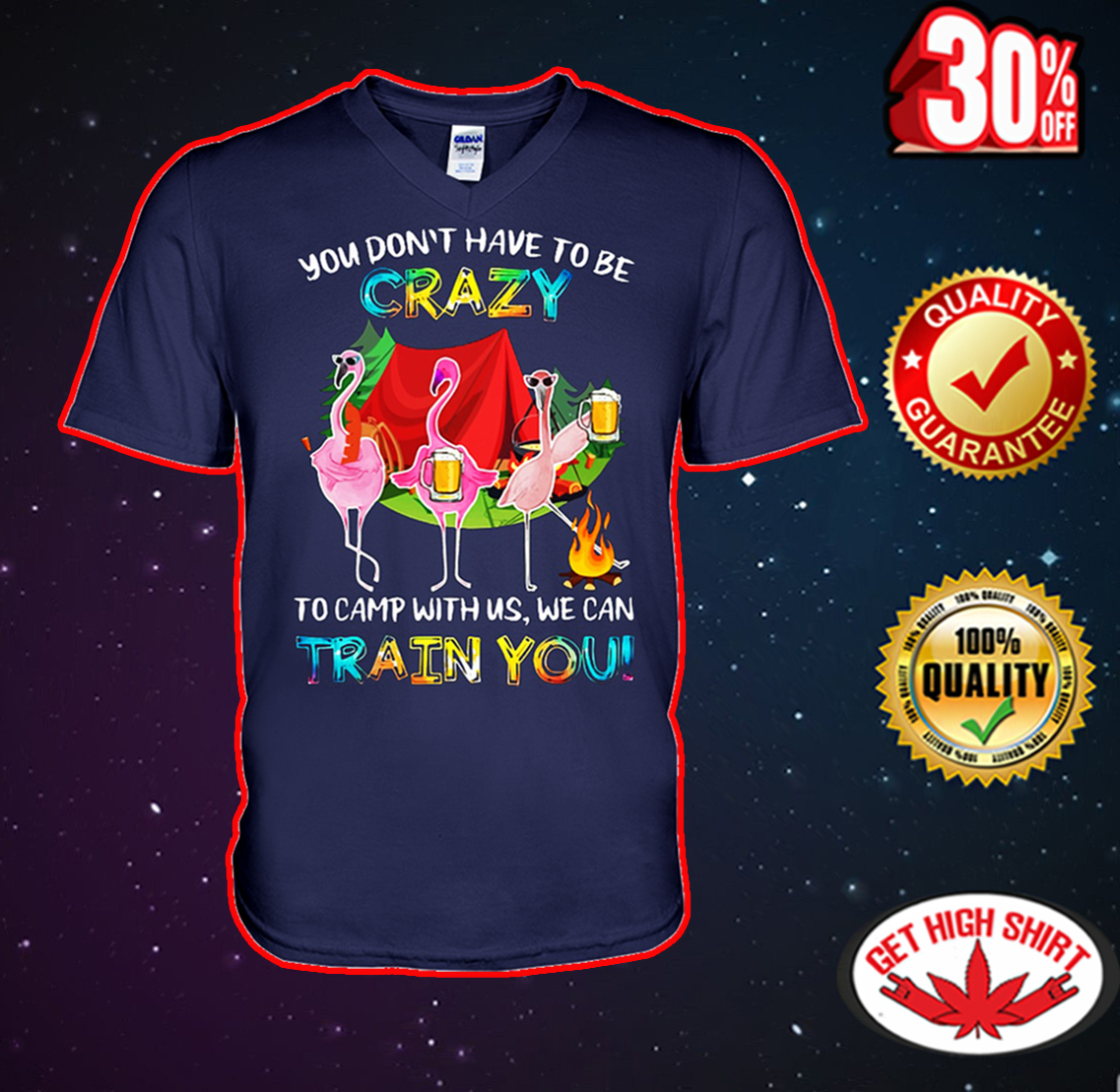 Flamingo you don't have to be crazy to camp with us we can train you v-neck