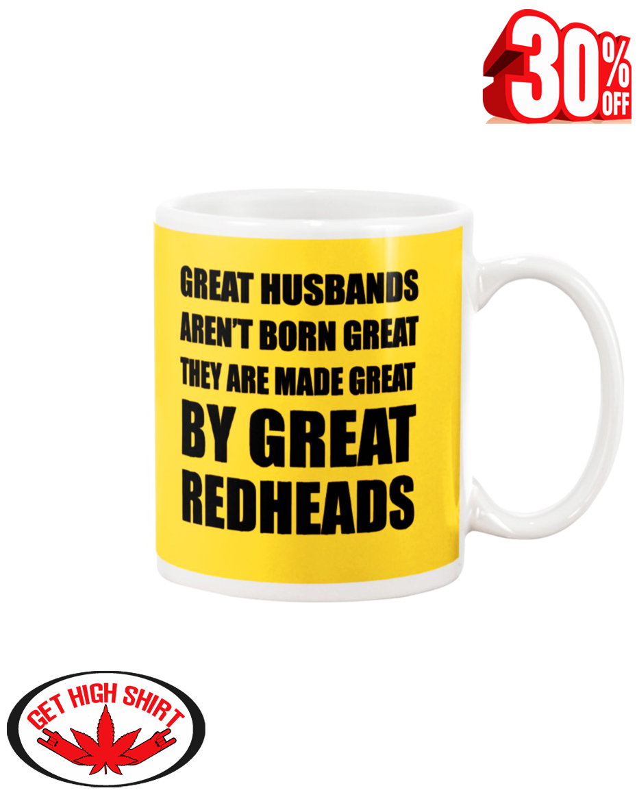 Great Husbands aren't born great they are made great by great redheads mug - yeallow