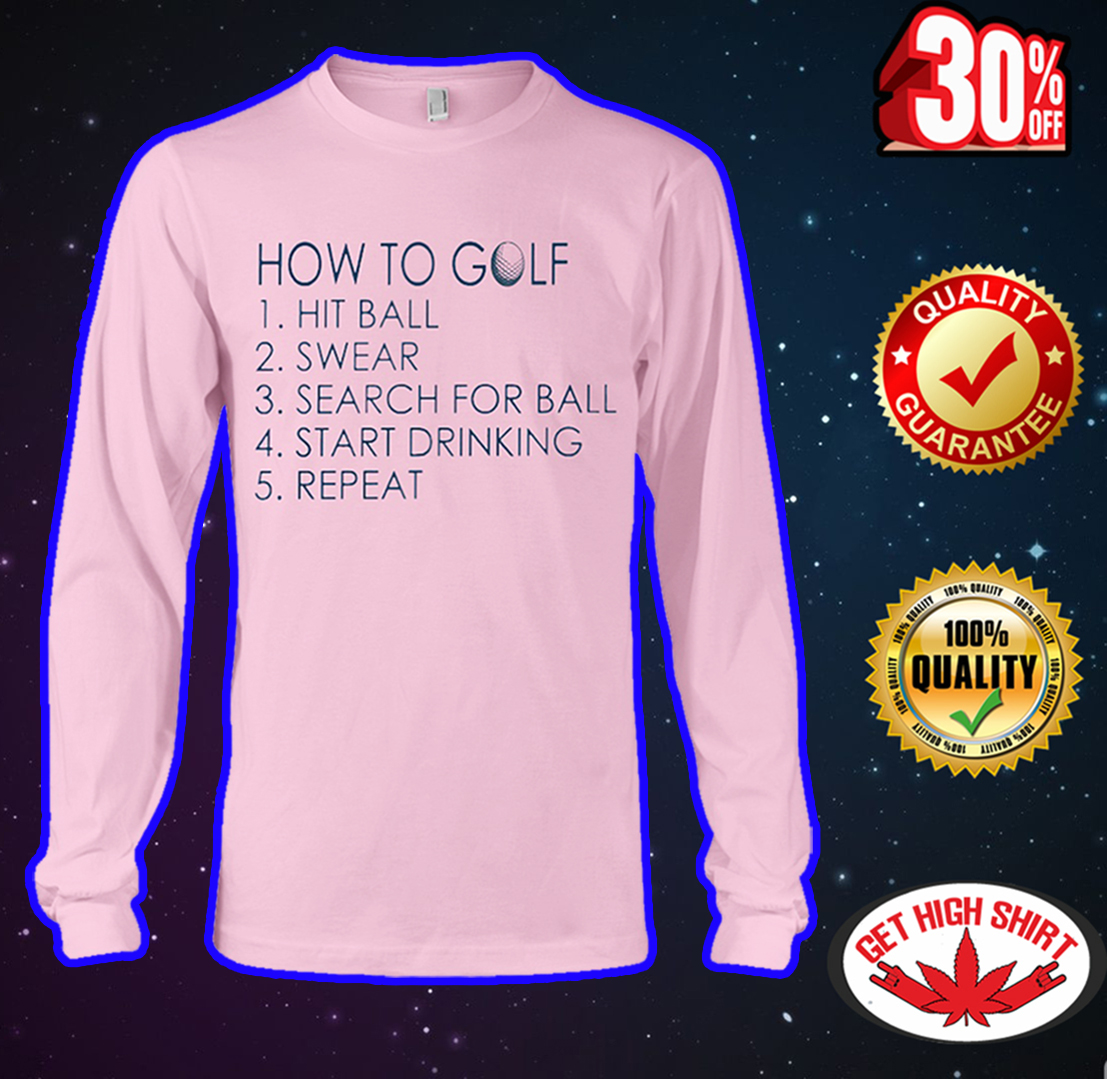How to golf hit ball swear search for ball start drinking repeat long sleeve tee