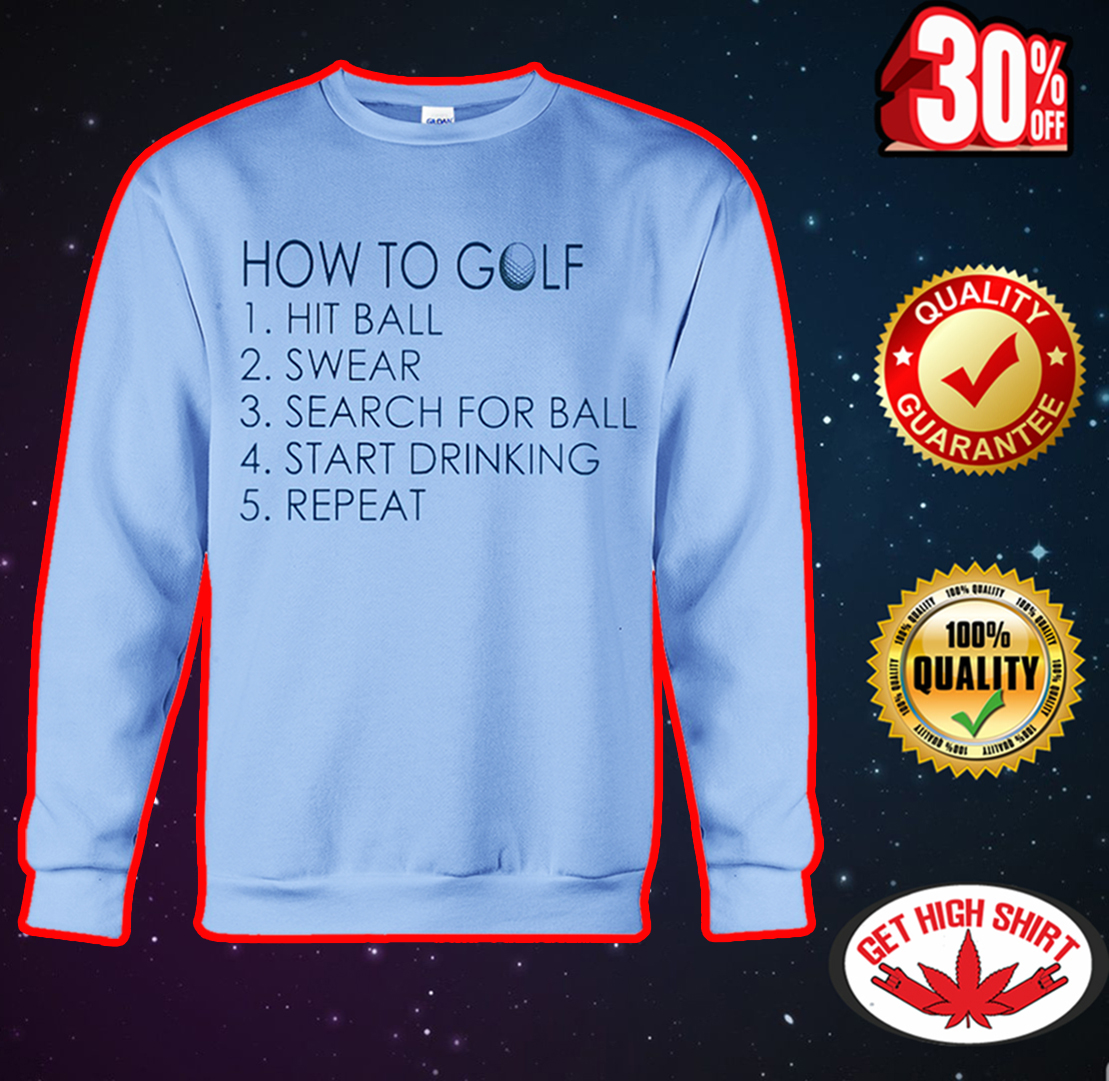 How to golf hit ball swear search for ball start drinking repeat sweatshirt