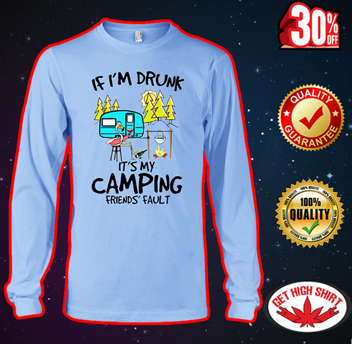 If I'm drunk it's my camping friends' fault Flamingo long sleeve tee